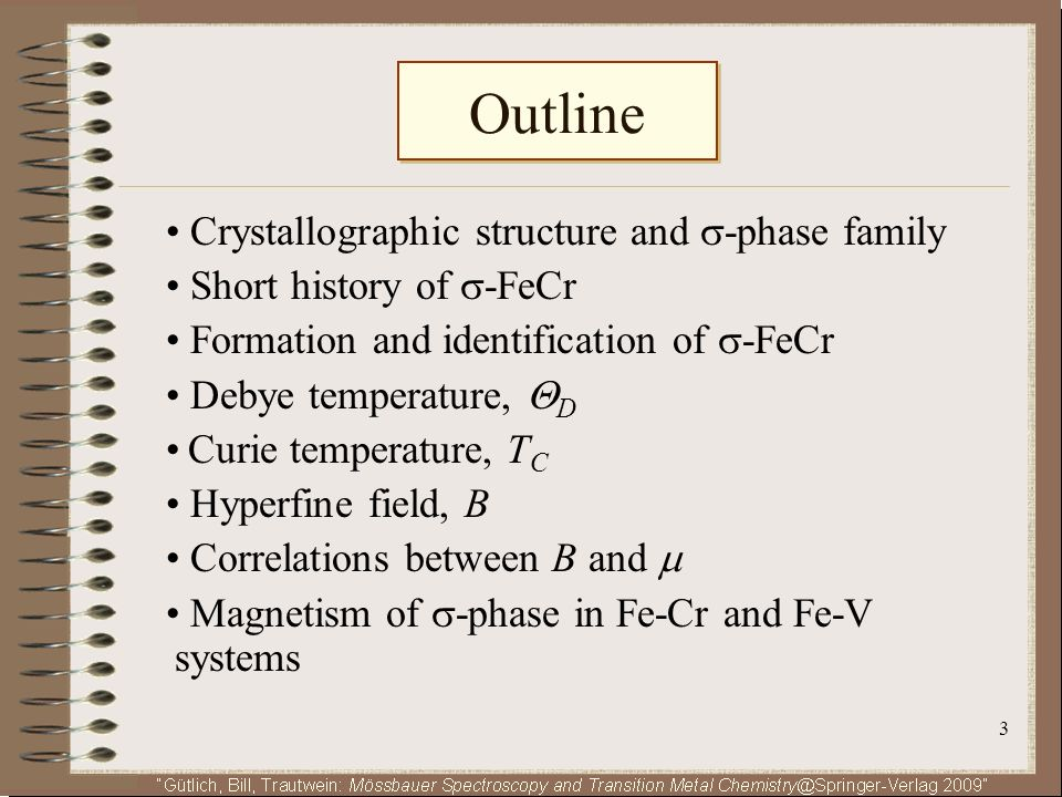 3 Outline Crystallographic structure and -phase family Short history of -FeCr Formation and identification of -FeCr Debye temperature, D Curie tempera
