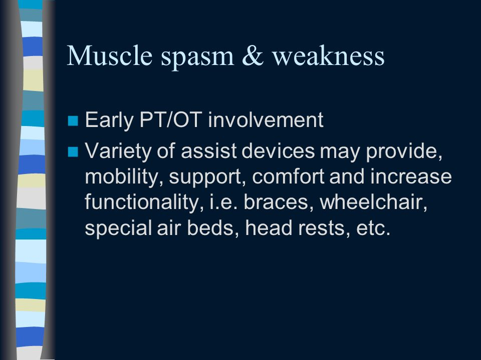 Muscle spasm & weakness Early PT/OT involvement Variety of assist devices may provide, mobility, support, comfort and increase functionality, i.e. bra
