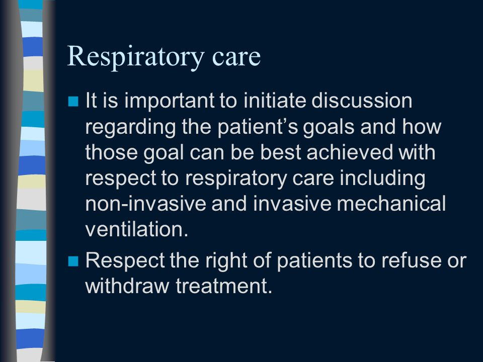 Respiratory care It is important to initiate discussion regarding the patients goals and how those goal can be best achieved with respect to respirato