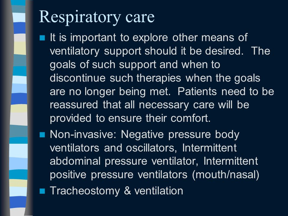 Respiratory care It is important to explore other means of ventilatory support should it be desired. The goals of such support and when to discontinue