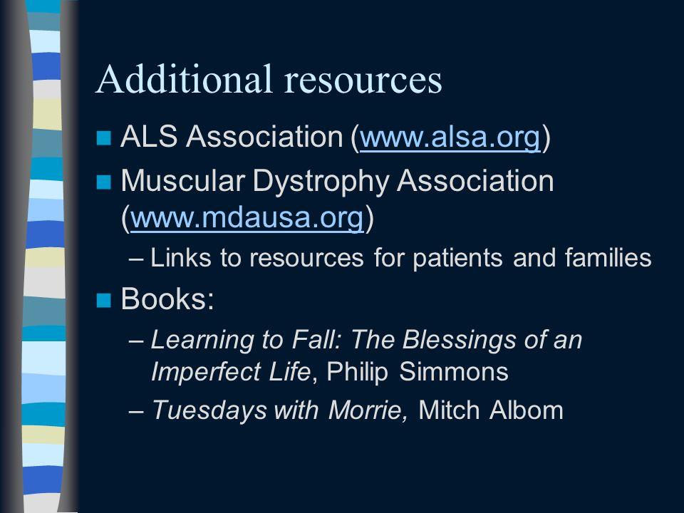Additional resources ALS Association (www.alsa.org)www.alsa.org Muscular Dystrophy Association (www.mdausa.org)www.mdausa.org –Links to resources for