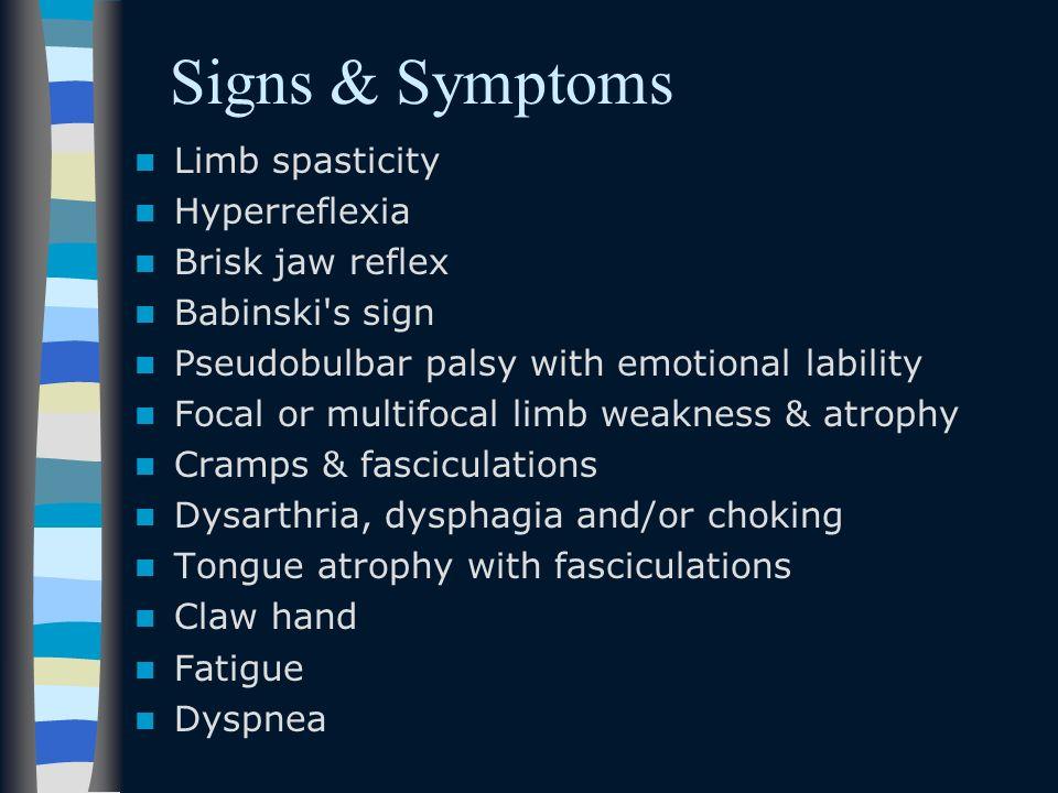 Signs & Symptoms Limb spasticity Hyperreflexia Brisk jaw reflex Babinski's sign Pseudobulbar palsy with emotional lability Focal or multifocal limb we