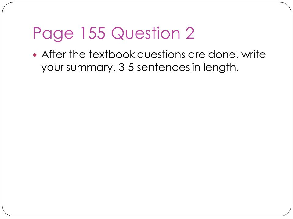 Page 155 Question 2 After the textbook questions are done, write your summary. 3-5 sentences in length.