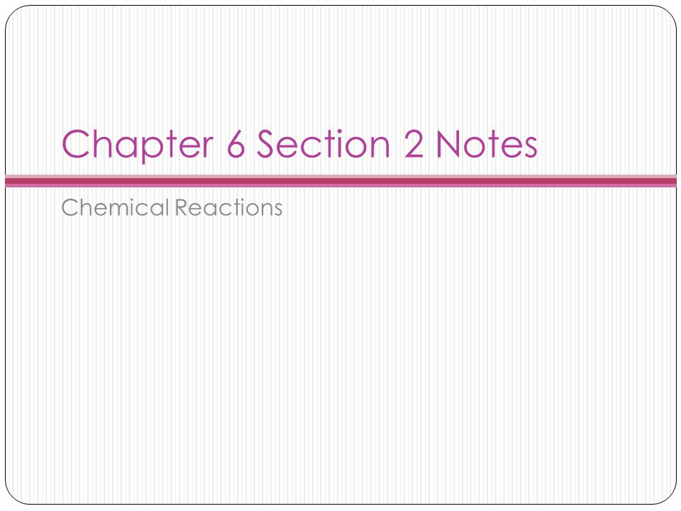 Chapter 6 Section 2 Notes Chemical Reactions
