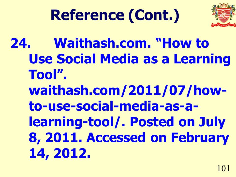 101 24. Waithash.com. How to Use Social Media as a Learning Tool. waithash.com/2011/07/how- to-use-social-media-as-a- learning-tool/. Posted on July 8