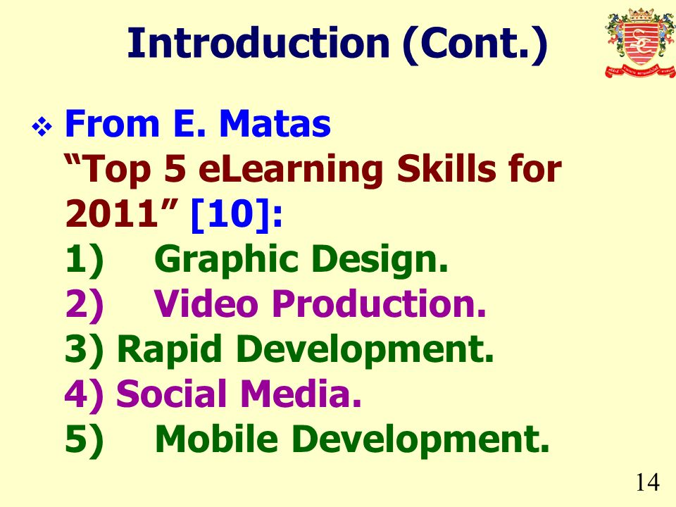 14 Introduction (Cont.) From E. Matas Top 5 eLearning Skills for 2011 [10]: 1) Graphic Design. 2) Video Production. 3) Rapid Development. 4) Social Me