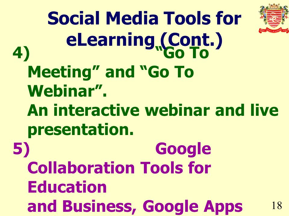 18 4)Go To Meeting and Go To Webinar. An interactive webinar and live presentation. 5)Google Collaboration Tools for Education and Business, Google Ap
