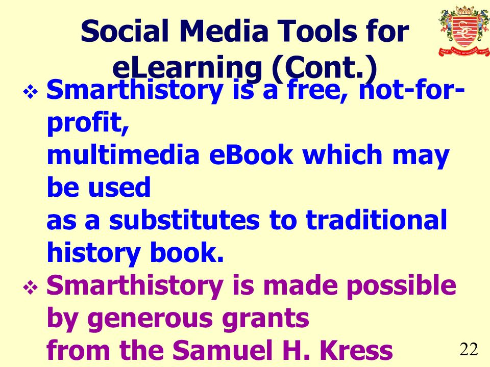 22 Smarthistory is a free, not-for- profit, multimedia eBook which may be used as a substitutes to traditional history book. Smarthistory is made poss