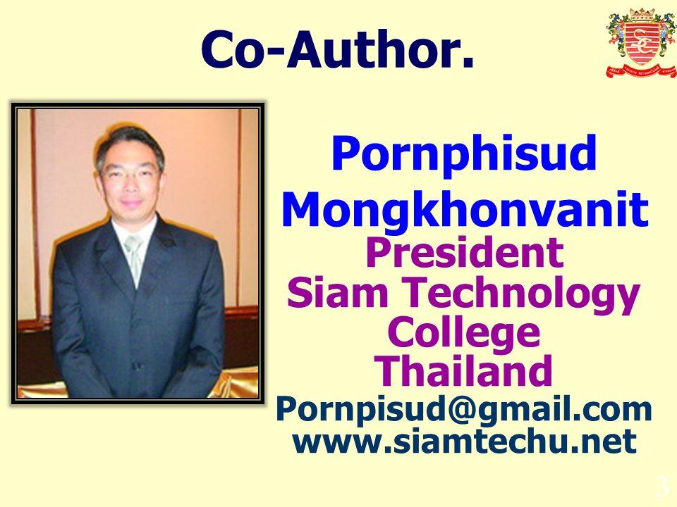 3 Co-Author. Pornphisud Mongkhonvanit President Siam Technology College Thailand Pornpisud@gmail.com www.siamtechu.net
