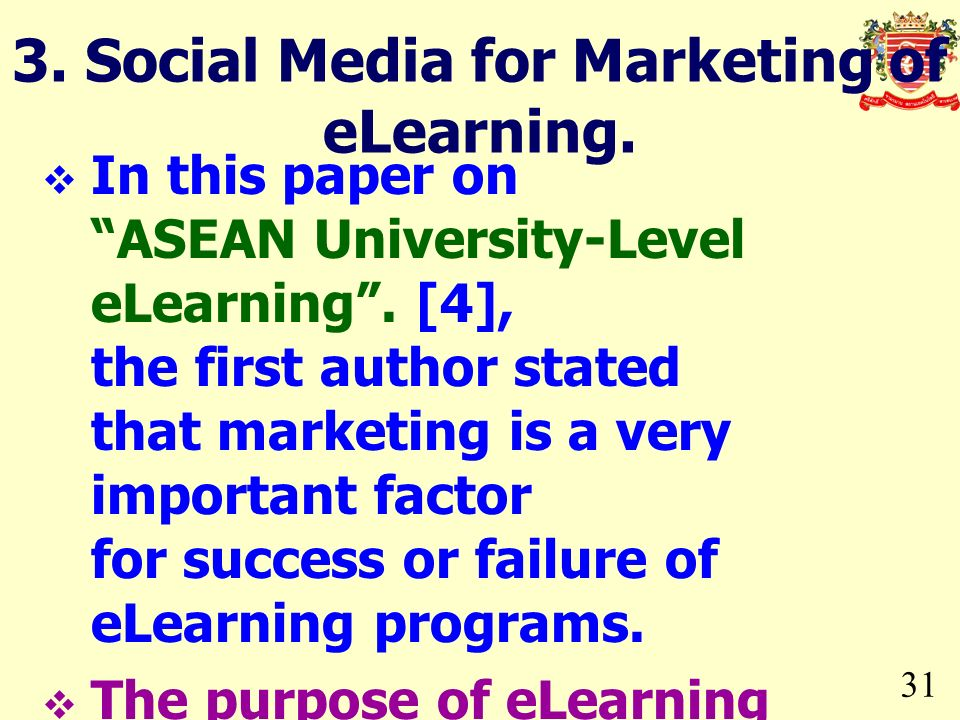 31 In this paper on ASEAN University-Level eLearning. [4], the first author stated that marketing is a very important factor for success or failure of
