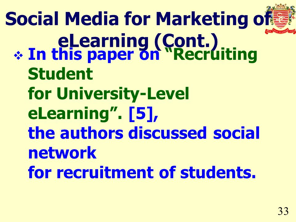 33 In this paper on Recruiting Student for University-Level eLearning. [5], the authors discussed social network for recruitment of students. Social M
