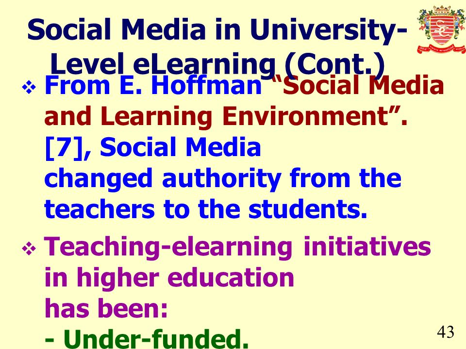 43 From E. Hoffman Social Media and Learning Environment. [7], Social Media changed authority from the teachers to the students. Teaching-elearning in
