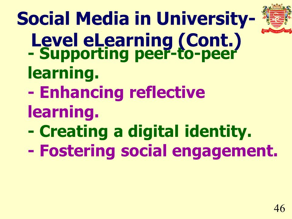 46 - Supporting peer-to-peer learning. - Enhancing reflective learning. - Creating a digital identity. - Fostering social engagement. Social Media in