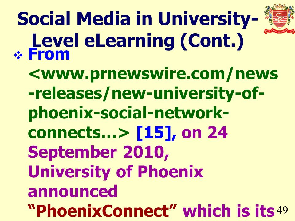 49 From [15], on 24 September 2010, University of Phoenix announced PhoenixConnect which is its own Social Network for students, alumni and faculty. S