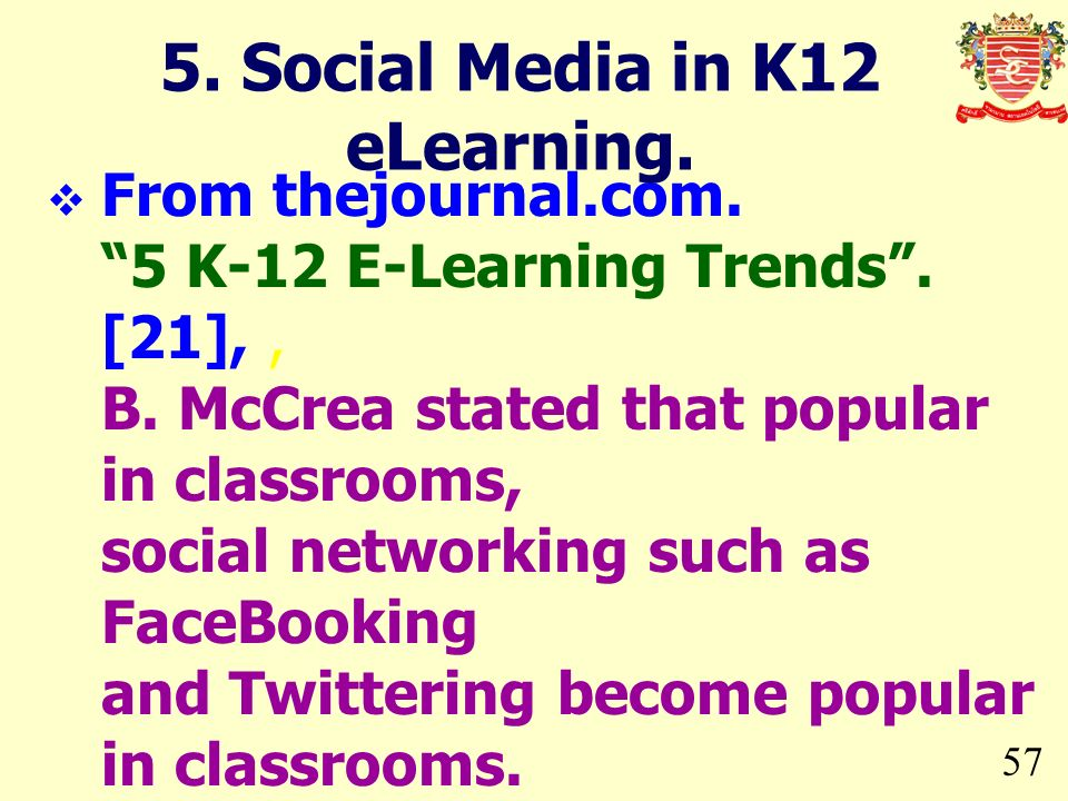 57 From thejournal.com. 5 K-12 E-Learning Trends. [21],, B. McCrea stated that popular in classrooms, social networking such as FaceBooking and Twitte