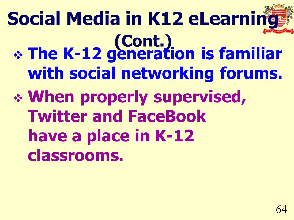 64 The K-12 generation is familiar with social networking forums. When properly supervised, Twitter and FaceBook have a place in K-12 classrooms. Soci