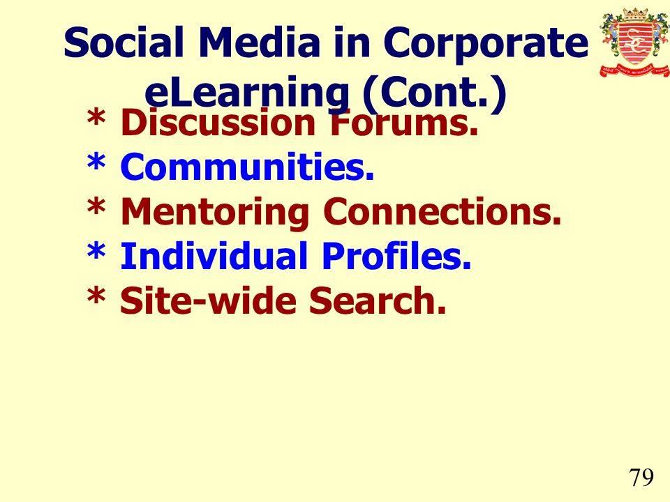 79 * Discussion Forums. * Communities. * Mentoring Connections. * Individual Profiles. * Site-wide Search. Social Media in Corporate eLearning (Cont.)