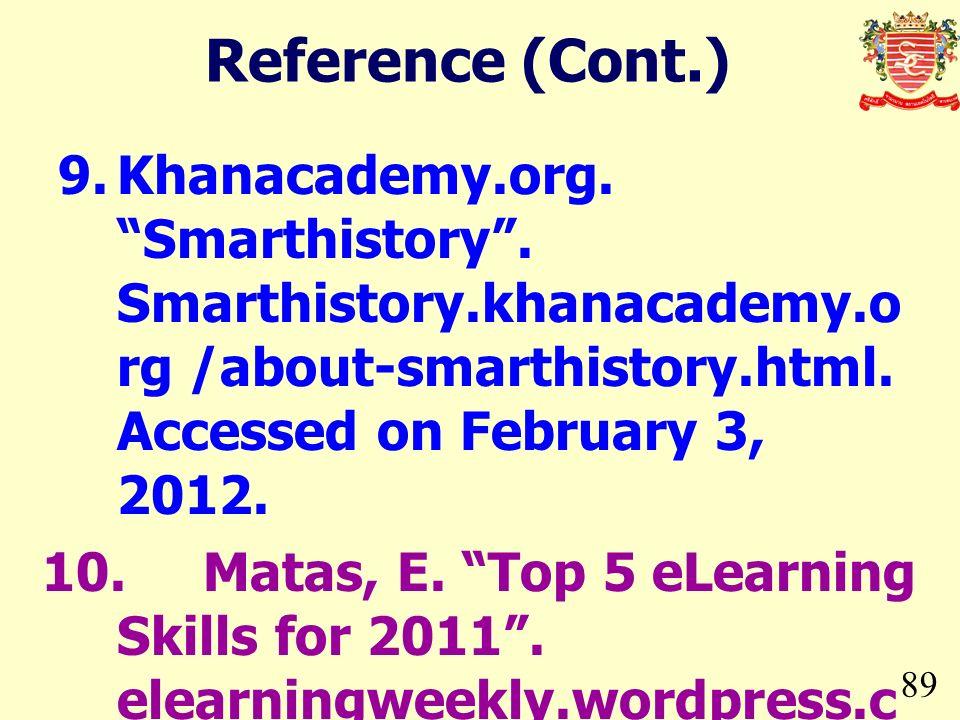 89 9.Khanacademy.org. Smarthistory. Smarthistory.khanacademy.o rg /about-smarthistory.html. Accessed on February 3, 2012. 10.Matas, E. Top 5 eLearning