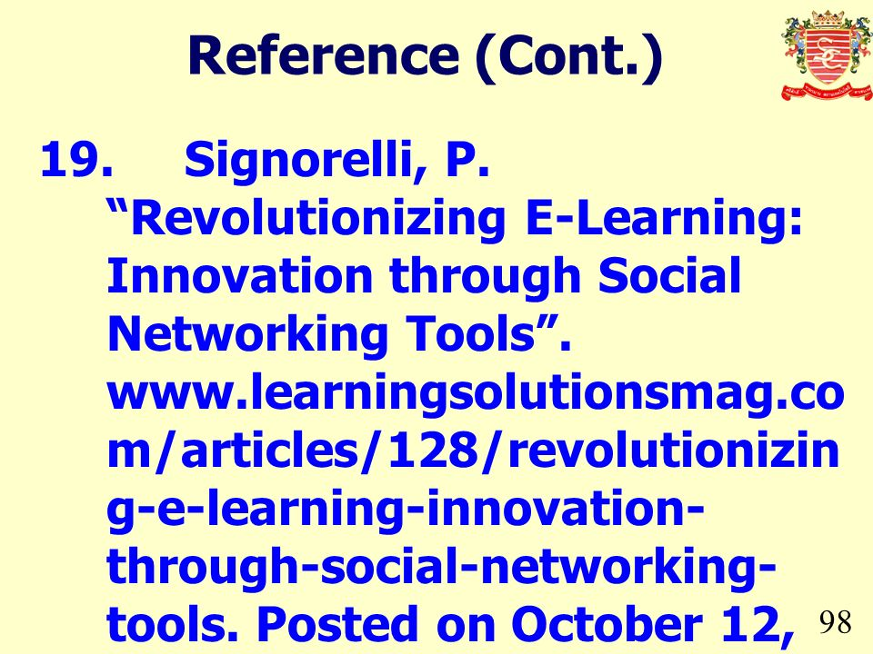 98 19.Signorelli, P. Revolutionizing E-Learning: Innovation through Social Networking Tools. www.learningsolutionsmag.co m/articles/128/revolutionizin