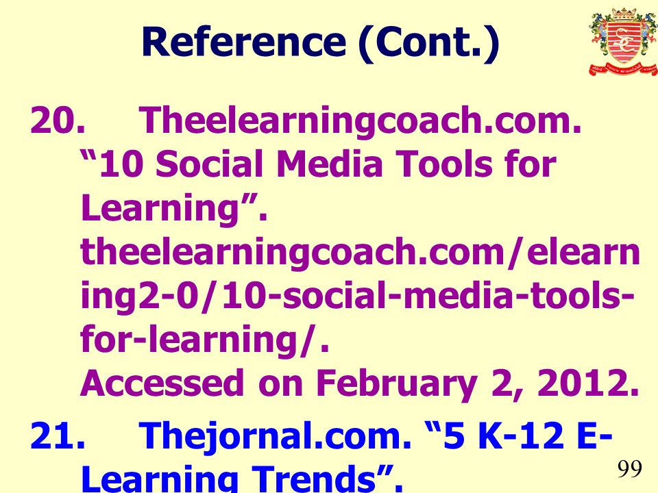 99 20.Theelearningcoach.com. 10 Social Media Tools for Learning. theelearningcoach.com/elearn ing2-0/10-social-media-tools- for-learning/. Accessed on