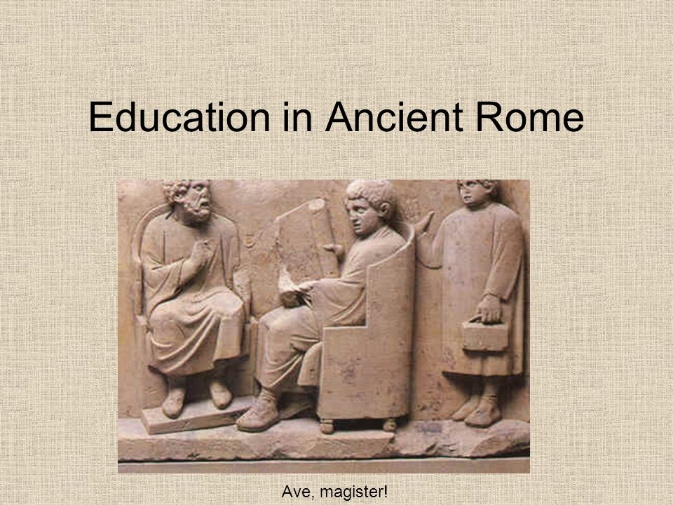 Education in Ancient Rome Ave, magister!