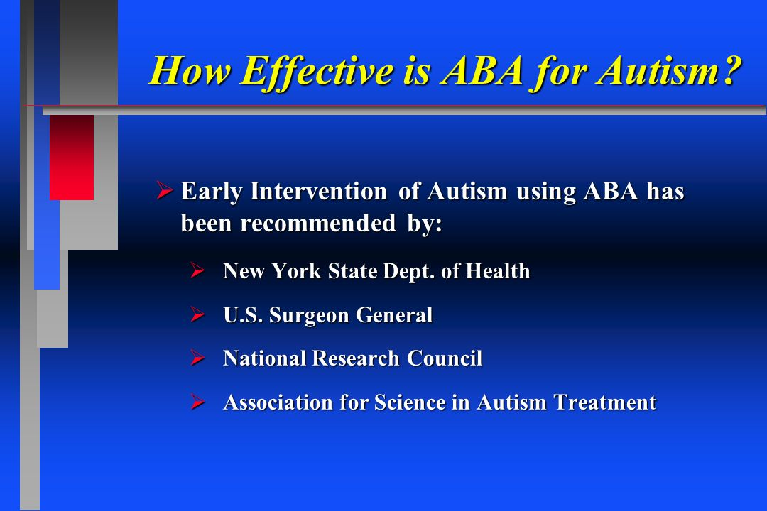 How Effective is ABA for Autism? Early Intervention of Autism using ABA has been recommended by: Early Intervention of Autism using ABA has been recom