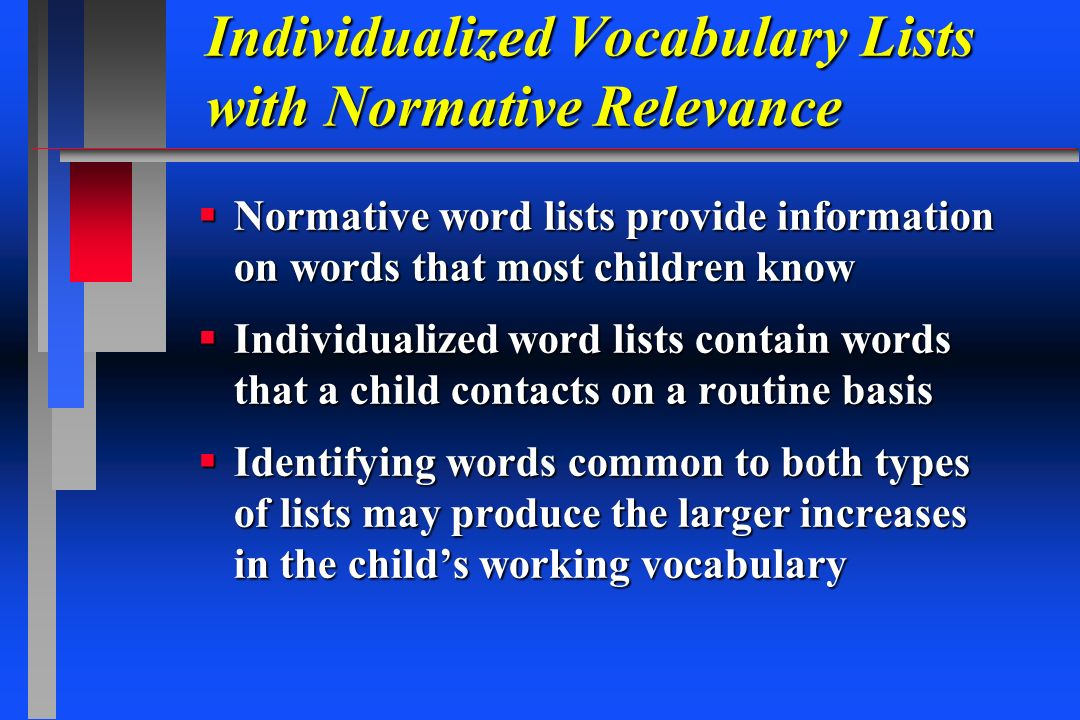 Individualized Vocabulary Lists with Normative Relevance Normative word lists provide information on words that most children know Normative word list