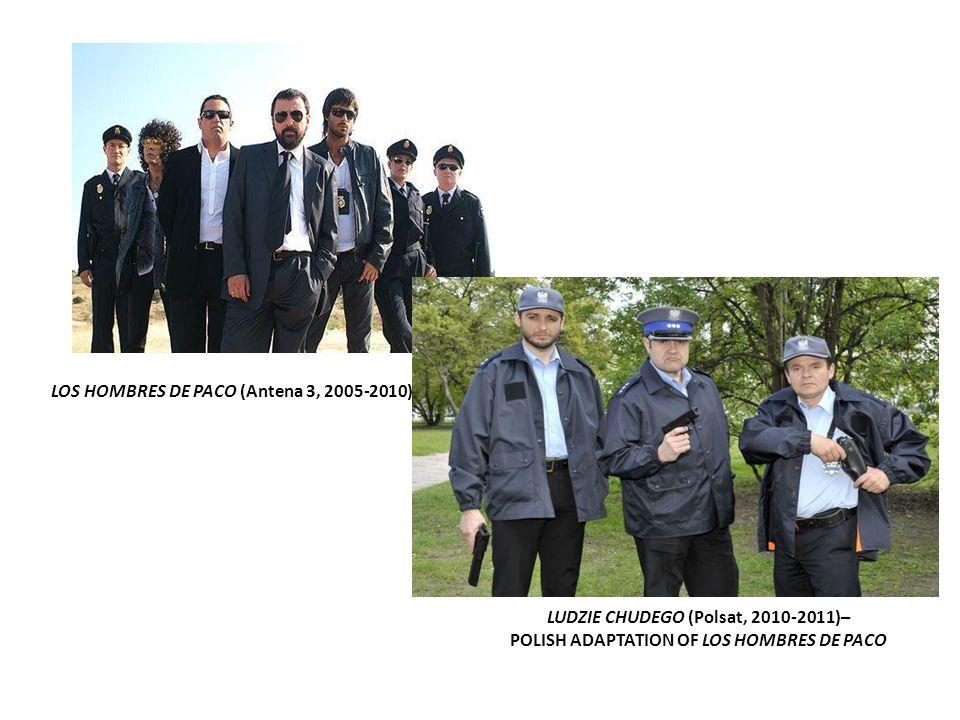 LUDZIE CHUDEGO (Polsat, 2010-2011)– POLISH ADAPTATION OF LOS HOMBRES DE PACO LOS HOMBRES DE PACO (Antena 3, 2005-2010)