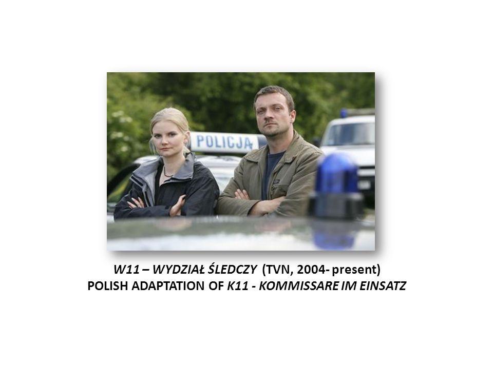 W11 – WYDZIAŁ ŚLEDCZY (TVN, 2004- present) POLISH ADAPTATION OF K11 - KOMMISSARE IM EINSATZ