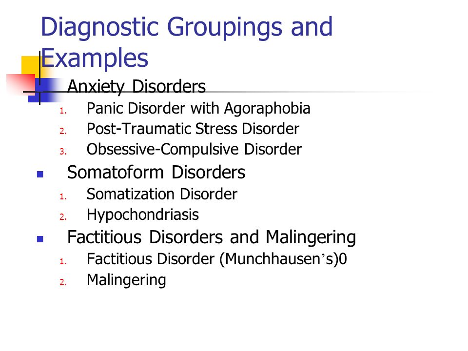 Anxiety Disorders 1. Panic Disorder with Agoraphobia 2. Post-Traumatic Stress Disorder 3. Obsessive-Compulsive Disorder Somatoform Disorders 1. Somati