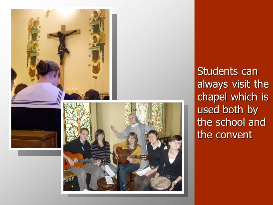 Students can always visit the chapel which is used both by the school and the convent