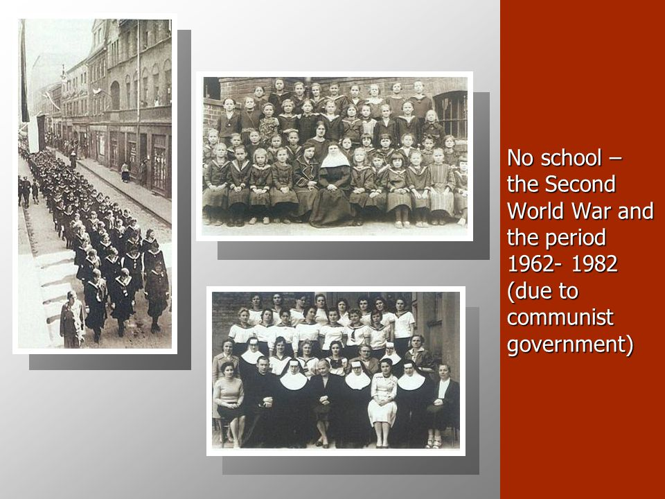 No school – the Second World War and the period 1962- 1982 (due to communist government)