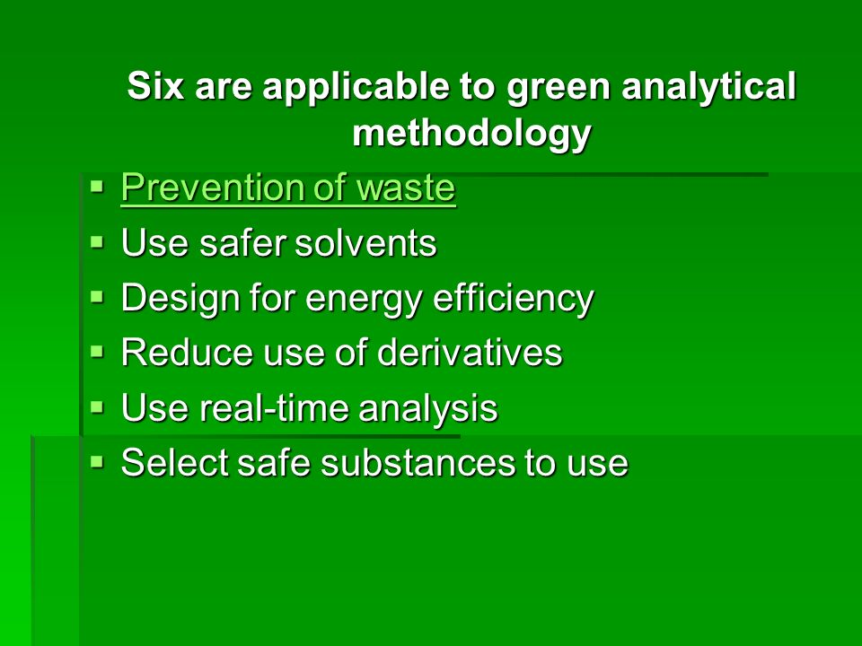 Six are applicable to green analytical methodology Six are applicable to green analytical methodology Prevention of waste Prevention of waste Preventi