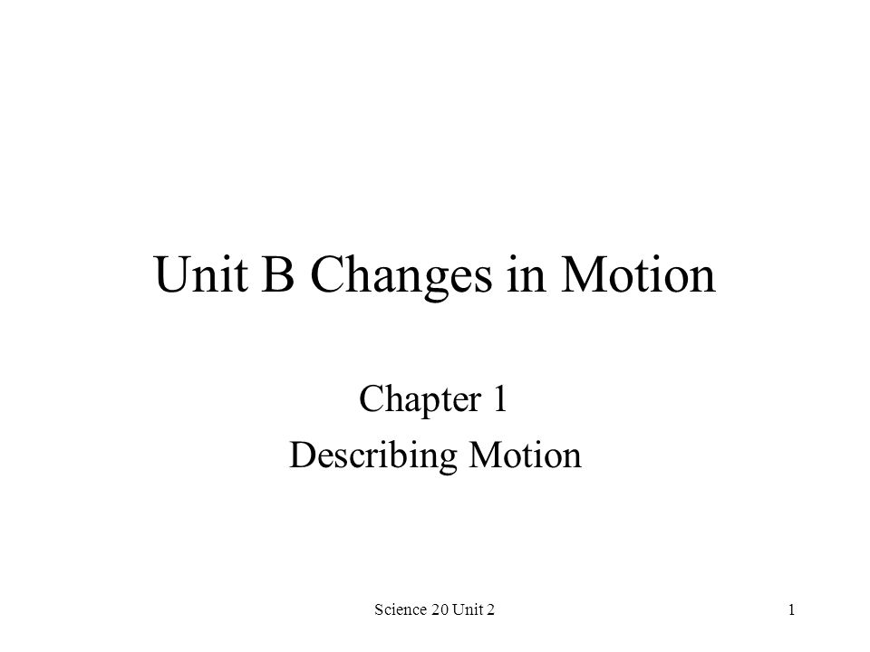 Science 20 Unit 21 Unit B Changes in Motion Chapter 1 Describing Motion