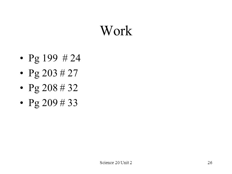 Science 20 Unit 226 Work Pg 199 # 24 Pg 203 # 27 Pg 208 # 32 Pg 209 # 33