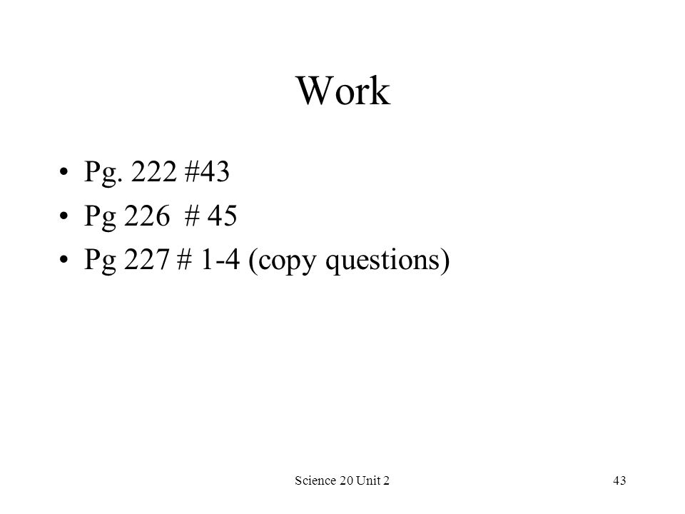 Science 20 Unit 243 Work Pg. 222 #43 Pg 226 # 45 Pg 227 # 1-4 (copy questions)