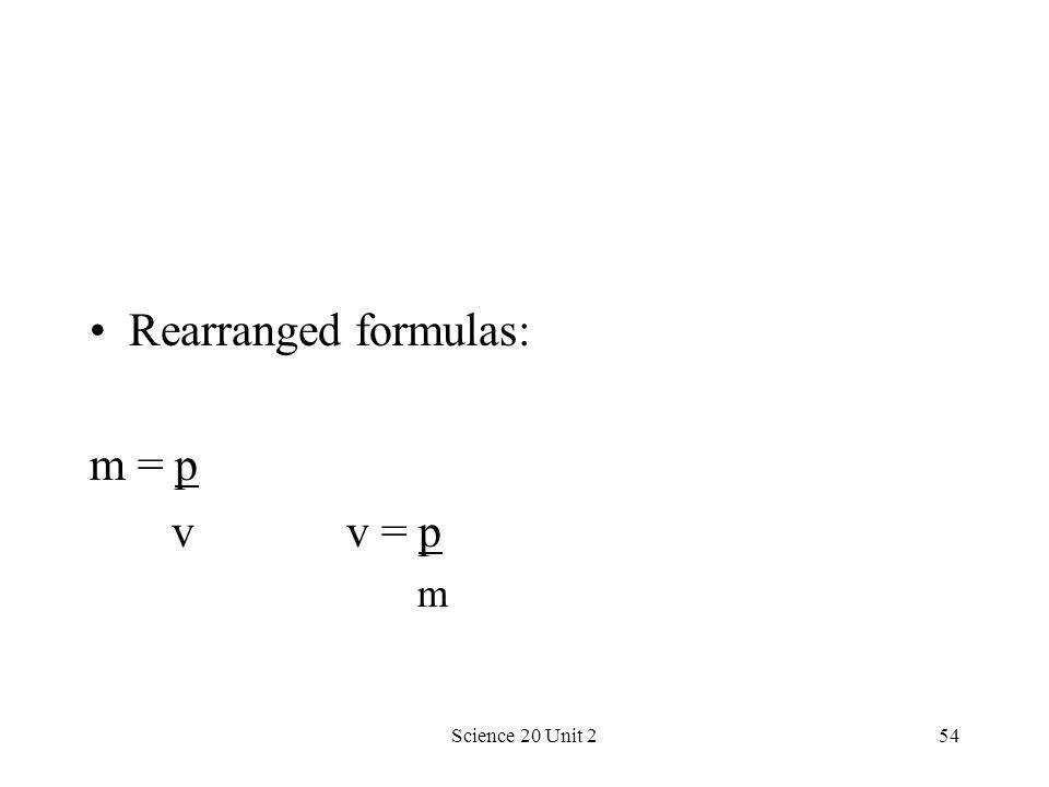 Science 20 Unit 254 Rearranged formulas: m = p v v = p m