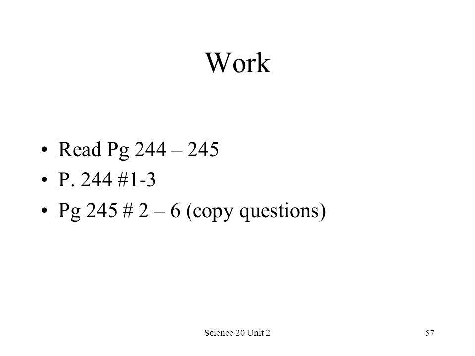 Science 20 Unit 257 Work Read Pg 244 – 245 P. 244 #1-3 Pg 245 # 2 – 6 (copy questions)