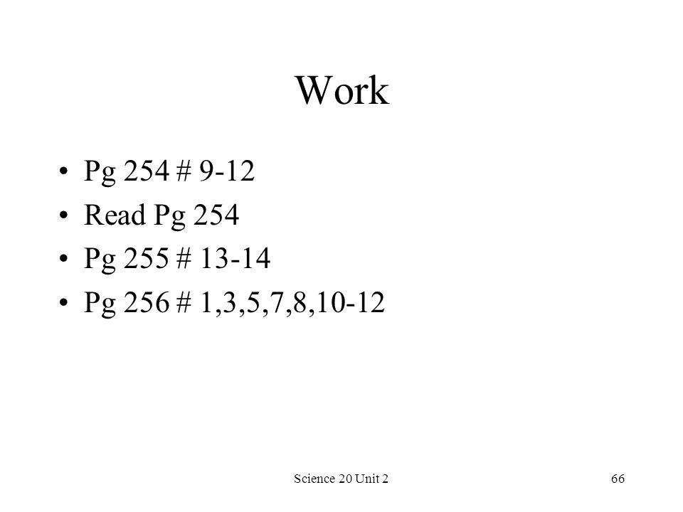 Science 20 Unit 266 Work Pg 254 # 9-12 Read Pg 254 Pg 255 # 13-14 Pg 256 # 1,3,5,7,8,10-12