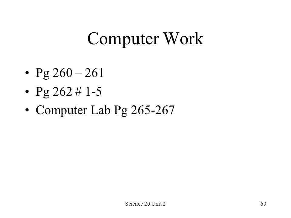 Science 20 Unit 269 Computer Work Pg 260 – 261 Pg 262 # 1-5 Computer Lab Pg 265-267