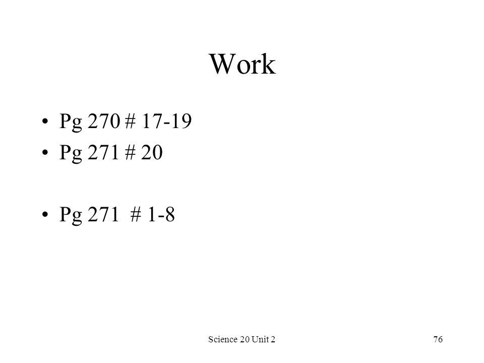 Science 20 Unit 276 Work Pg 270 # 17-19 Pg 271 # 20 Pg 271 # 1-8