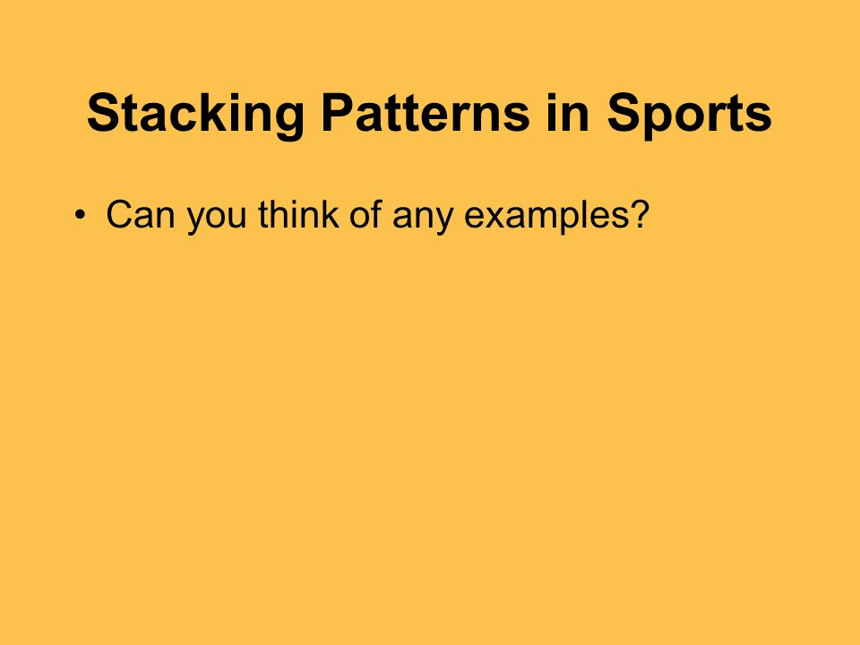 Stacking Patterns in Sports Can you think of any examples?