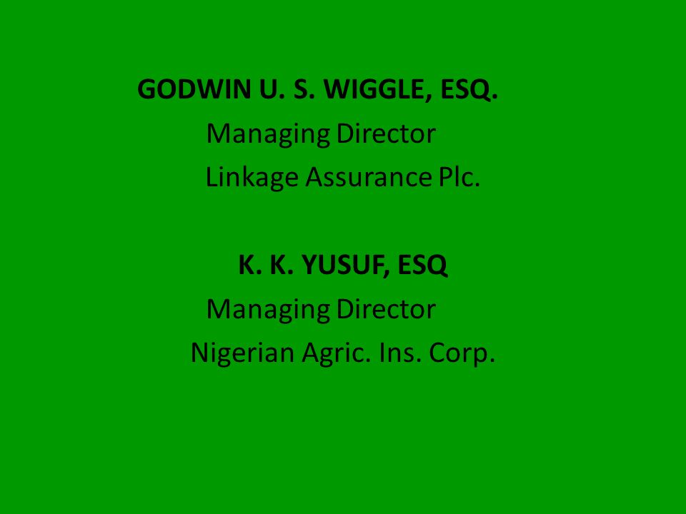 DAVID SOBANJO, ESQ. Managing Director Aiico Insurance Plc. J. C. URANTA, ESQ Managing Director Niger Insurance Plc.