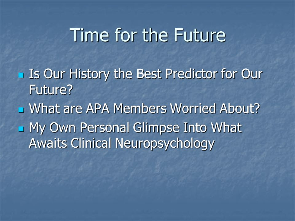 Time for the Future Is Our History the Best Predictor for Our Future.