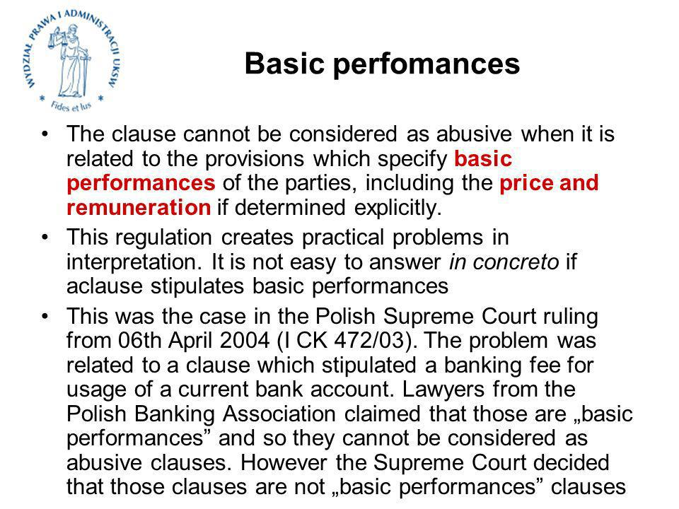Basic perfomances The clause cannot be considered as abusive when it is related to the provisions which specify basic performances of the parties, including the price and remuneration if determined explicitly.