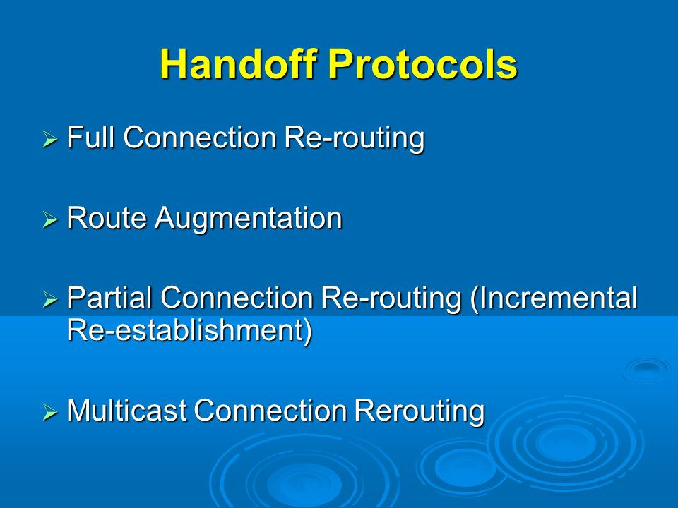 Handoff Protocols Full Connection Re-routing Full Connection Re-routing Route Augmentation Route Augmentation Partial Connection Re-routing (Increment