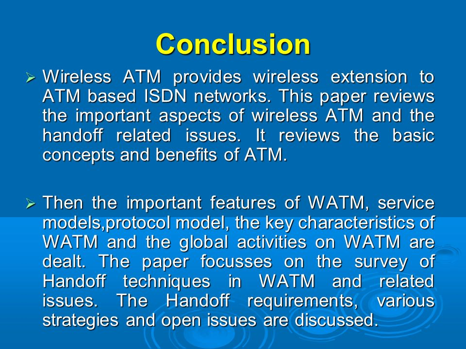 Conclusion Wireless ATM provides wireless extension to ATM based ISDN networks. This paper reviews the important aspects of wireless ATM and the hando
