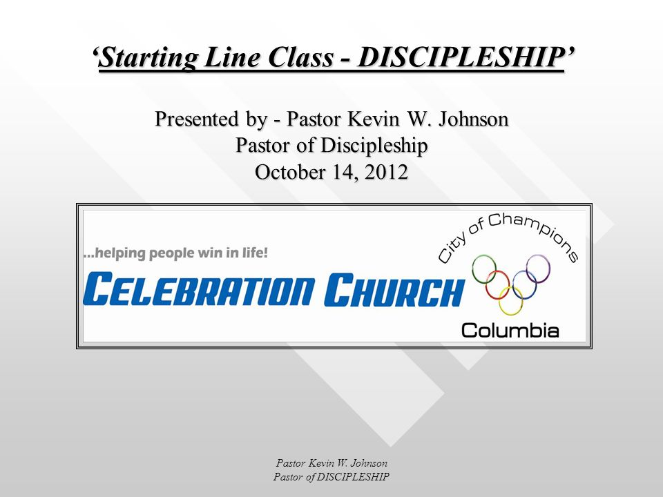Starting Line Class - DISCIPLESHIP Presented by - Pastor Kevin W.