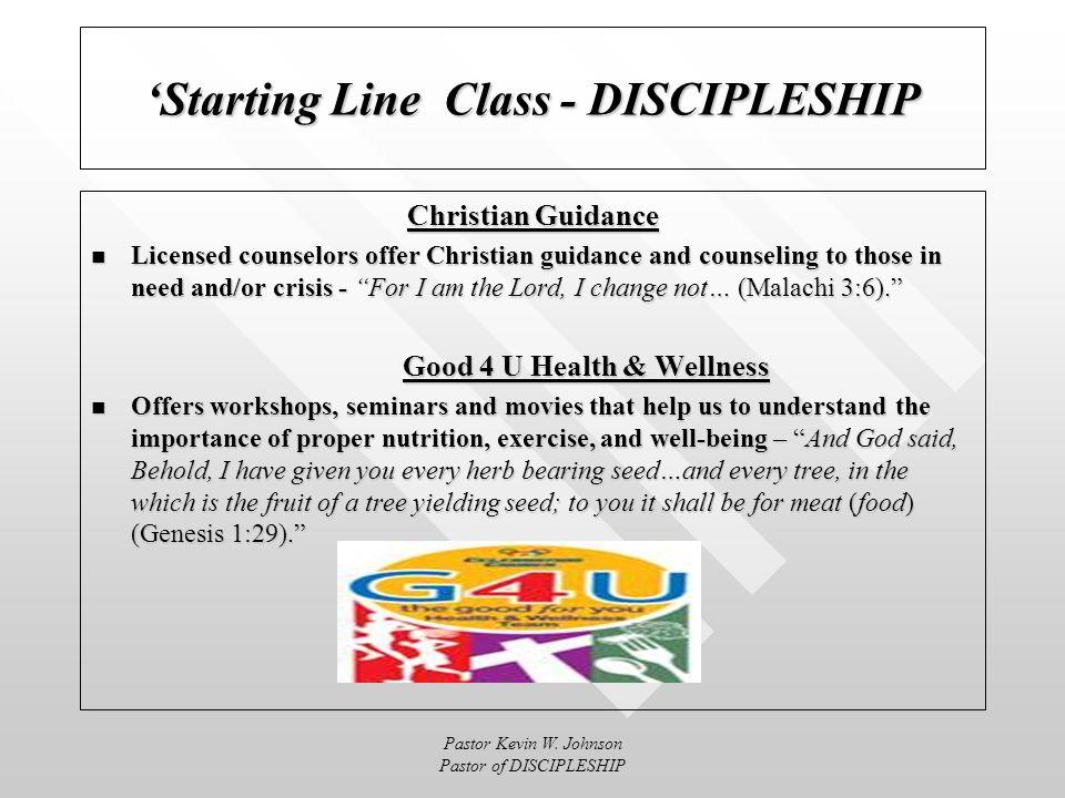 Pastor Kevin W. Johnson Pastor of DISCIPLESHIP Starting Line Class - DISCIPLESHIP The Discipleship Purpose team Christian Guidance Christian Guidance