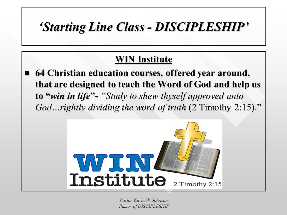 Pastor Kevin W. Johnson Pastor of DISCIPLESHIP Starting Line Class - DISCIPLESHIP Super Sunday Encounters Quarterly workshops designed to teach/refres
